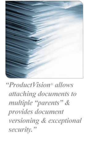ProductVision® allows  attaching documents to multiple parents & provides document versioning & exceptional security