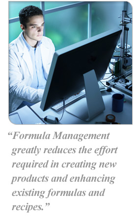 Formula Management greatly reduces the effort required in creating new products and enhancing existing formulas and recipes