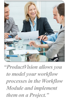 ProductVision allows you to model your workflow processes in the Workflow Module and implement them on a Project.