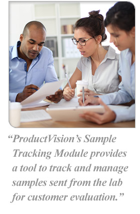 ProductVision's Sample Tracking Module provides a tool to track and manage samples sent from the lab for customer valuation.