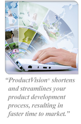 ProductVision® shortens and streamlines your product development process, resulting in faster time to market